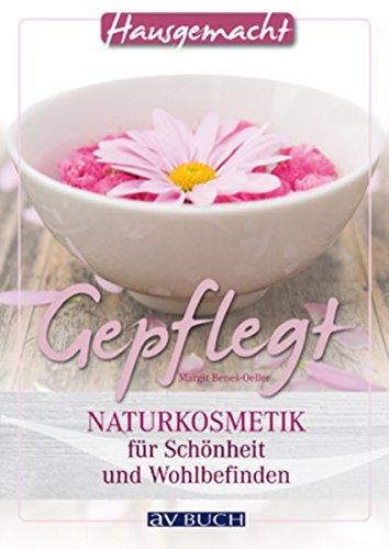 Gepflegt: Naturkosmetik für Schönheit und...