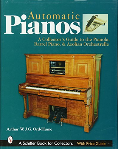 Automatic Pianos: A Collector's Guide to the...