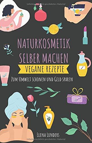 Naturkosmetik Selber Machen: Vegane Rezepte: Zum...