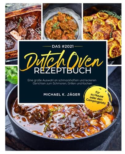 Das #2021 Dutch Oven Rezeptbuch: Eine große...