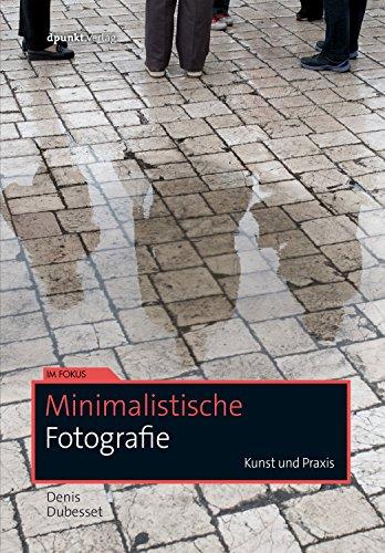 Minimalistische Fotografie: Kunst und Praxis (Im...