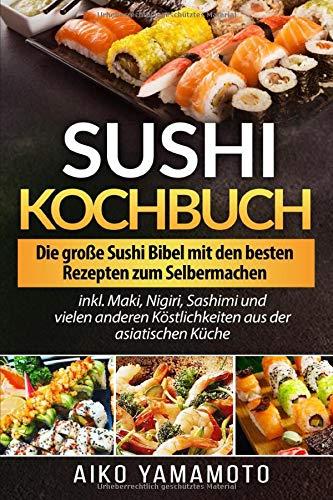 Sushi Kochbuch: Die große Sushi Bibel mit den...