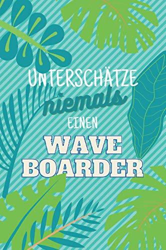 Unterschätze niemals einen Waveboarder: Notizbuch...