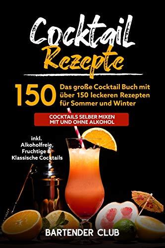 Cocktail Rezepte: Das große Cocktail Buch mit...