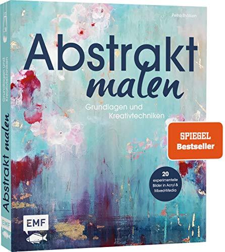Abstrakt malen: Grundlagen und Kreativtechniken...