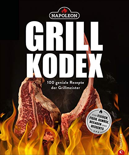Der Napoleon Grill-Kodex. 100 geniale Rezepte für...