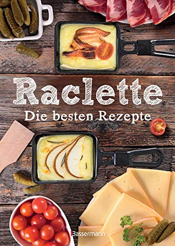 Raclette - Die besten Rezepte