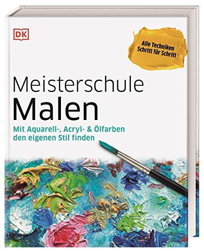 Meisterschule Malen: Mit Aquarell-, Acryl- &...