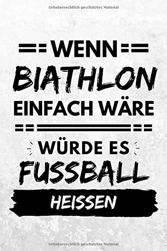 Wenn Biathlon einfach wäre würde es Fußball...