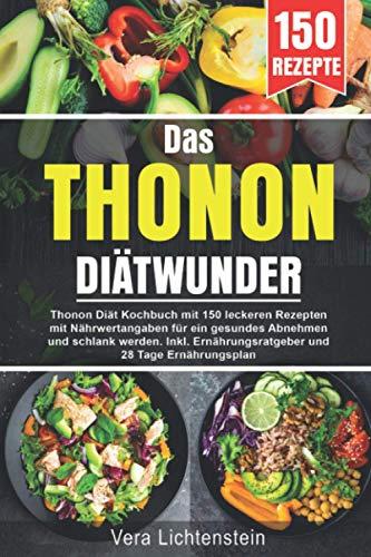 Das Thonon Diätwunder: Thonon Diät Kochbuch mit...
