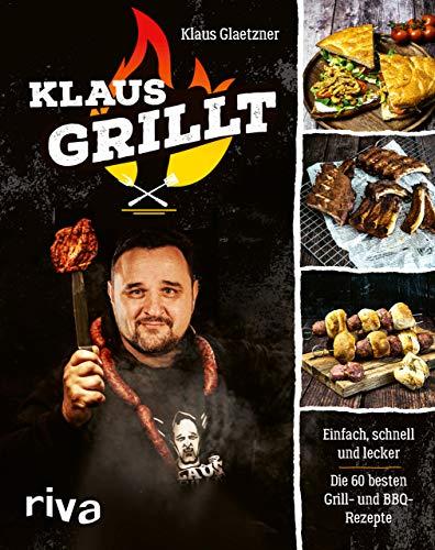 Klaus grillt: Einfach, schnell und lecker. Die 60...