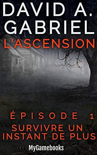 L'Ascension épisode 1: Survivre un instant de...
