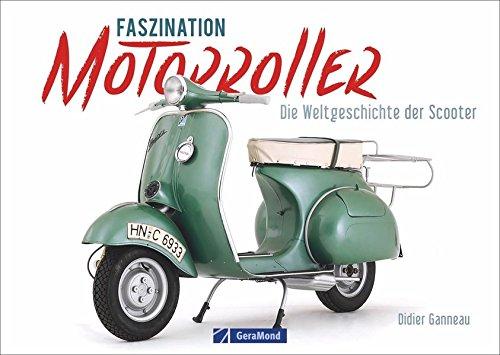 Motorroller: Faszination Motorroller. Die...