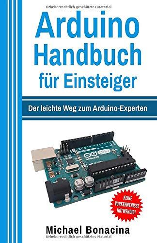 Arduino Handbuch für Einsteiger: Der leichte Weg...