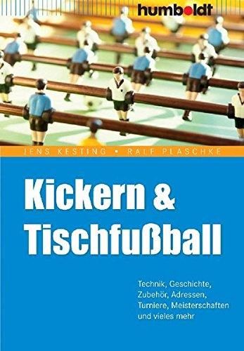 Kickern und Tischfußball: Technik, Geschichte,...