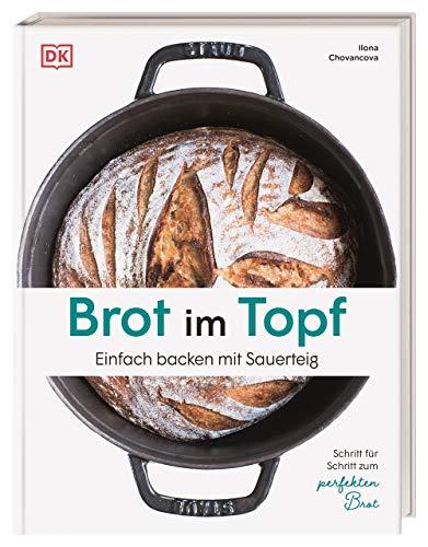 Brot im Topf: Einfach backen mit Sauerteig....