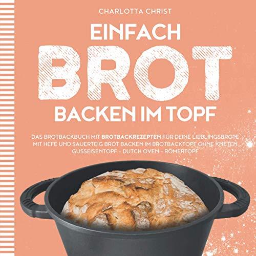 EINFACH BROT BACKEN IM TOPF: Das Brotbackbuch mit...