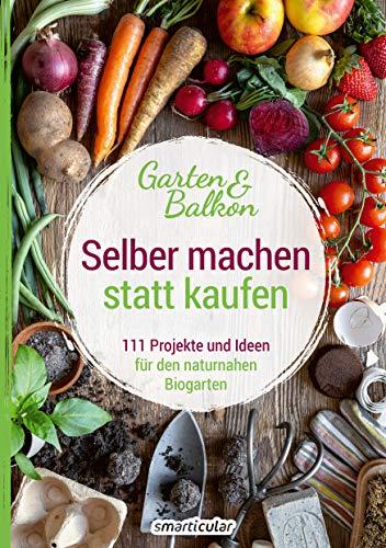 Selber machen statt kaufen – Garten und Balkon:...