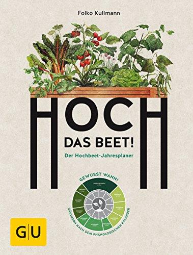 Hoch das Beet!: Der Hochbeet-Jahresplaner. Gewusst...