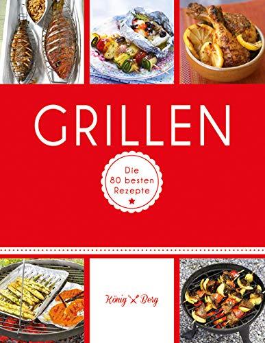 Grillen: Die 80 besten Rezepte (GU König und...