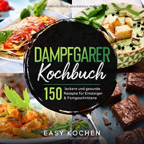 Dampfgarer Kochbuch: 150 leckere und gesunde...