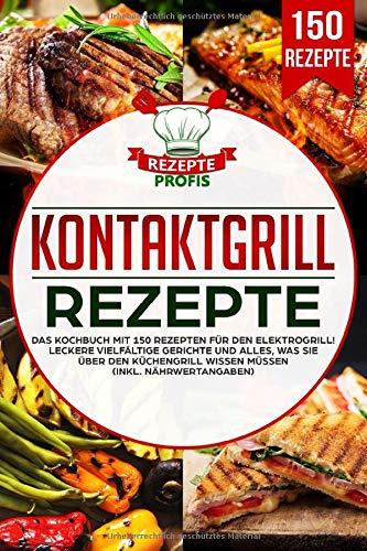 Kontaktgrill Rezepte: Das Kochbuch mit 150...