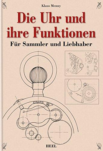 Die Uhr und ihre Funktionen: Für Sammler und...