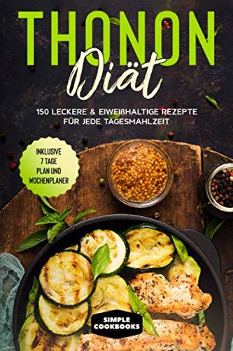 Thonon Diät: 150 leckere & eiweißhaltige Rezepte...