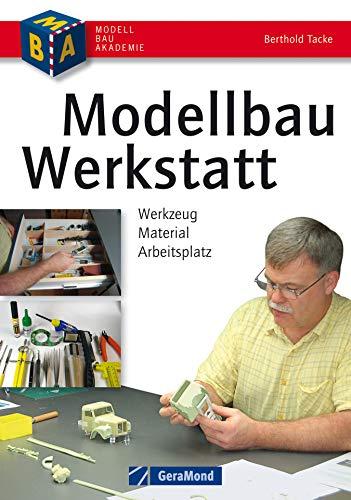 Modellbau-Werkstatt – Werkzeug, Material,...