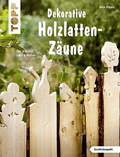 Dekorative Holzlatten-Zäune (kreativ.kompakt):...
