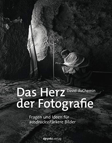 Das Herz der Fotografie: Fragen und Ideen für...