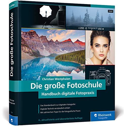 Die große Fotoschule: Das Handbuch zur digitalen...
