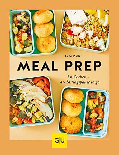 Meal Prep: 1 x kochen – 4 x Mittagspause to go...