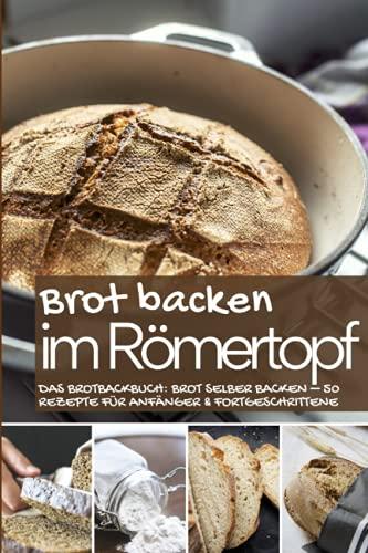 Brot backen im Römertopf: Das Brotbackbuch: Brot...