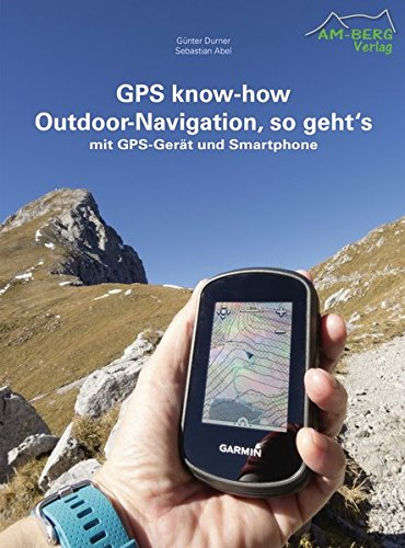 GPS know-how Outdoor-Navigation, so geht's: mit...