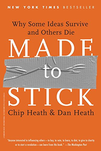 Made to Stick: Why Some Ideas Survive and Others...