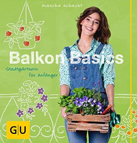 Balkon Basics: Stadtgärtnern für Anfänger (GU...