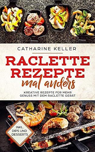 Raclette Rezepte mal anders: Kreative Rezepte für...