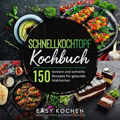 Schnellkochtopf Kochbuch: 150 leckere und gesunde...