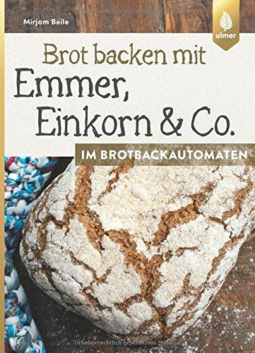 Brot backen mit Emmer, Einkorn und Co. im...