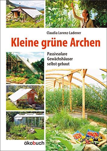 Kleine grüne Archen: Passivsolare Gewächshäuser...